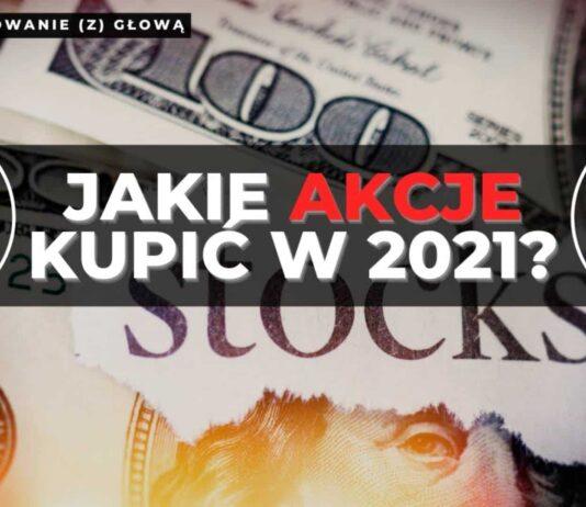 Jakie akcje kupić w 2021 roku?